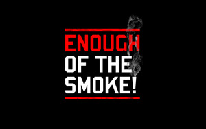Enough of The Smoke!