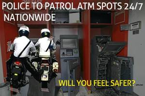 Will You Feel Safer With Police's 24-Hour ATM Patrols?